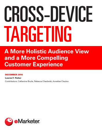 Cross-Device Targeting: A More Holistic Audience View and a More ...
